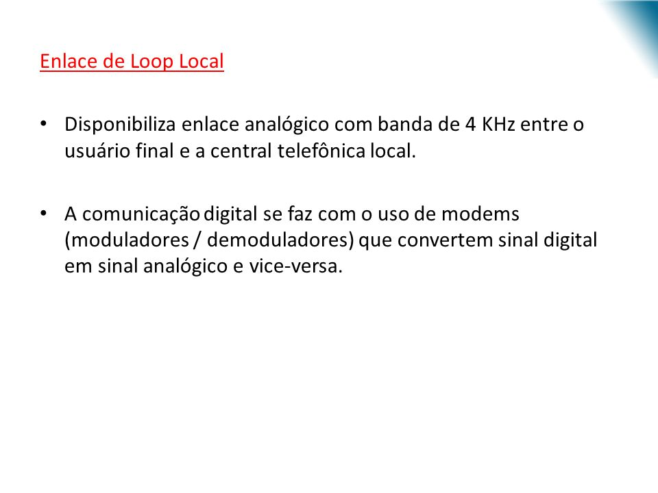 Enlace de Loop Local Disponibiliza enlace analógico com banda de 4 KHz entre o usuário final e a central telefônica local.