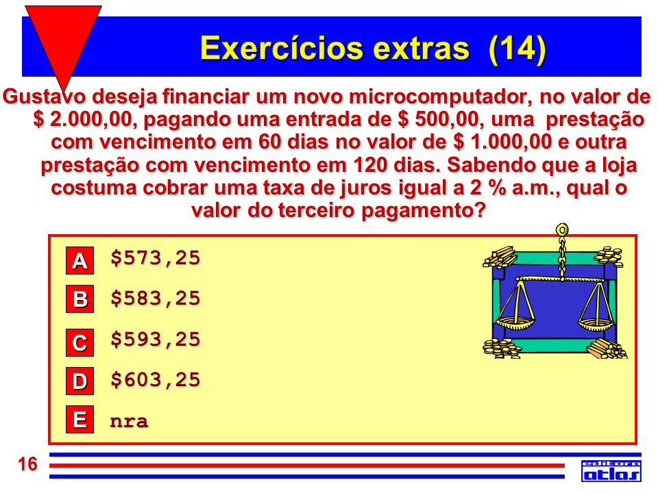 Exercícios extras (14) $573,25 A $583,25 $593,25 B $603,25 nra C D E