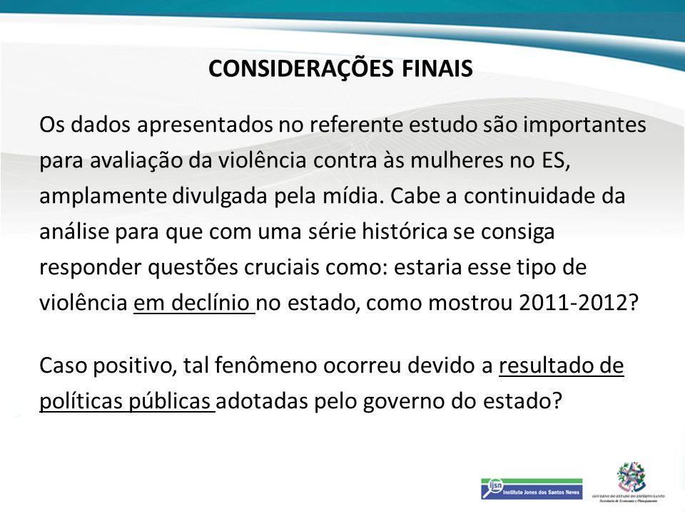 CONSIDERAÇÕES FINAIS Os dados apresentados no referente estudo são importantes. para avaliação da violência contra às mulheres no ES,