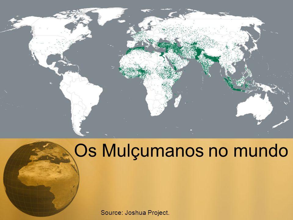 Os Mulçumanos no mundo Source: Joshua Project.