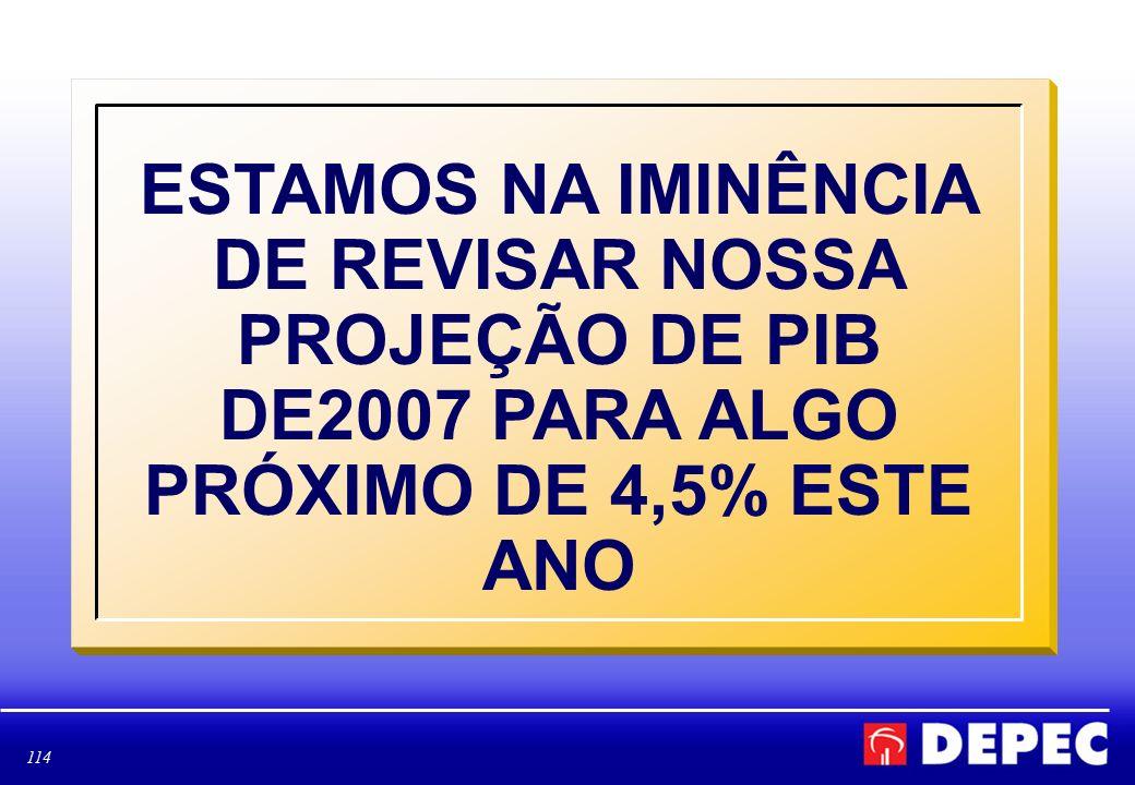 ESTAMOS NA IMINÊNCIA DE REVISAR NOSSA PROJEÇÃO DE PIB DE2007 PARA ALGO PRÓXIMO DE 4,5% ESTE ANO
