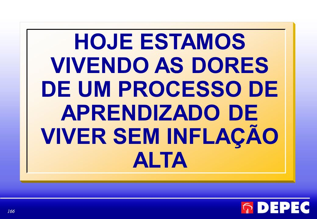 HOJE ESTAMOS VIVENDO AS DORES DE UM PROCESSO DE APRENDIZADO DE VIVER SEM INFLAÇÃO ALTA
