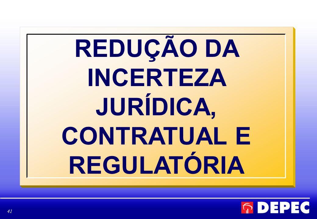 REDUÇÃO DA INCERTEZA JURÍDICA, CONTRATUAL E REGULATÓRIA