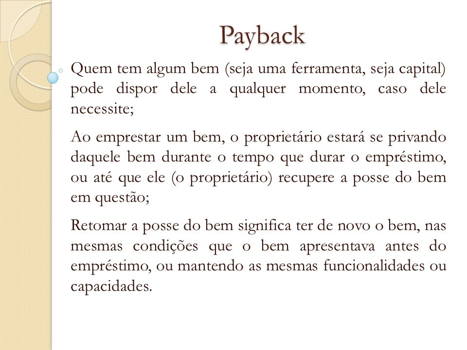 Payback Quem tem algum bem (seja uma ferramenta, seja capital) pode dispor dele a qualquer momento, caso dele necessite;