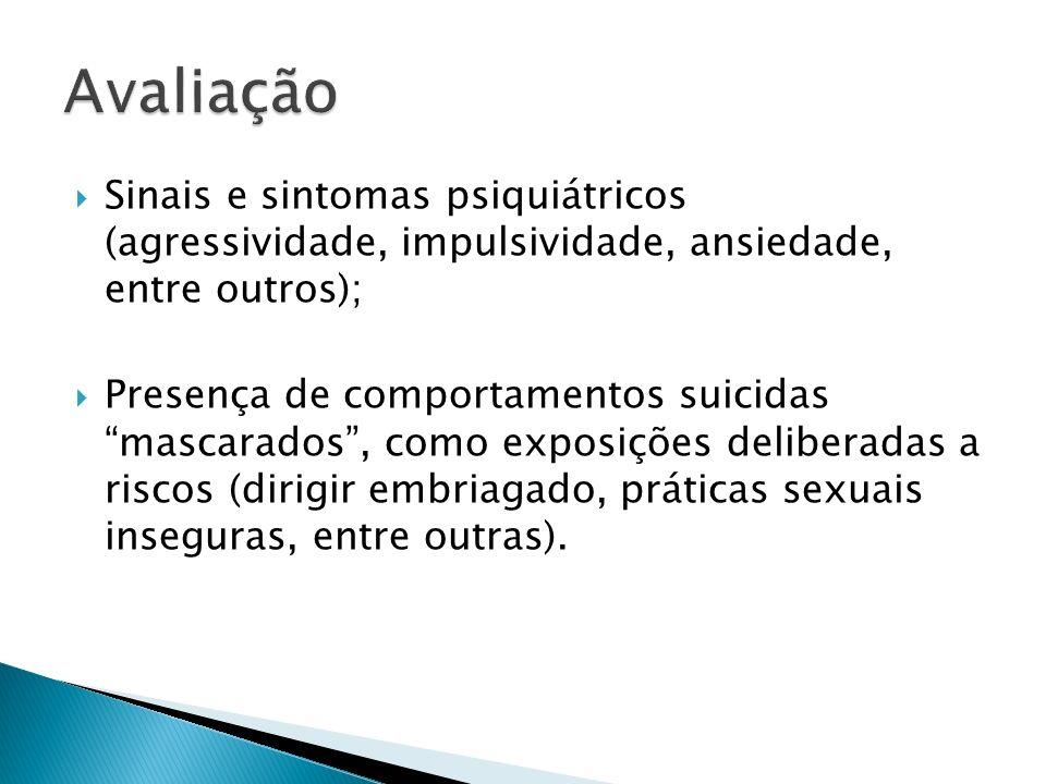 Avaliação Sinais e sintomas psiquiátricos (agressividade, impulsividade, ansiedade, entre outros);