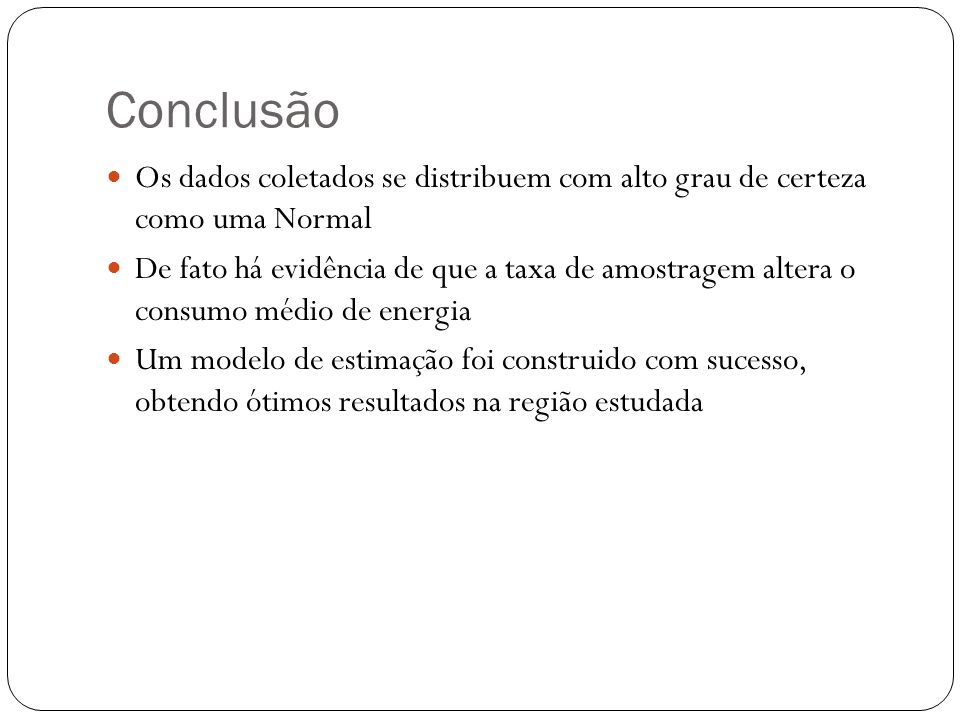 Conclusão Os dados coletados se distribuem com alto grau de certeza como uma Normal.