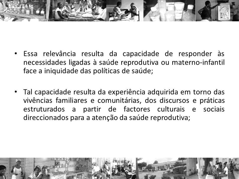 Essa relevância resulta da capacidade de responder às necessidades ligadas à saúde reprodutiva ou materno-infantil face a iniquidade das políticas de saúde;