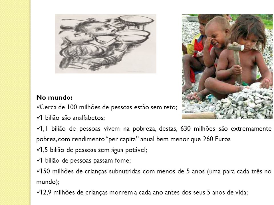 No mundo: Cerca de 100 milhões de pessoas estão sem teto; 1 bilião são analfabetos;