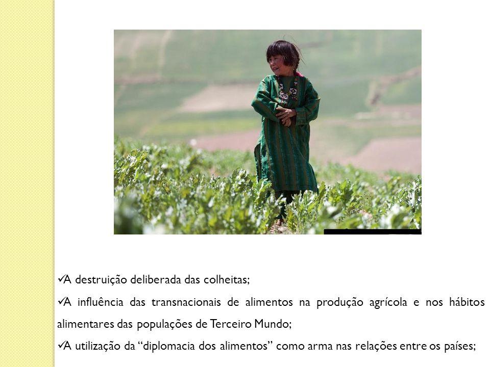 A destruição deliberada das colheitas;