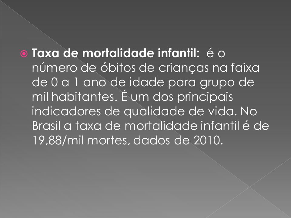 Taxa de mortalidade infantil: é o número de óbitos de crianças na faixa de 0 a 1 ano de idade para grupo de mil habitantes.