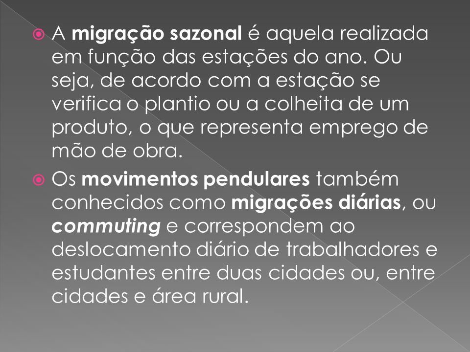 A migração sazonal é aquela realizada em função das estações do ano