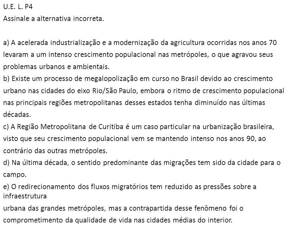 U.E. L. P4 Assinale a alternativa incorreta. a) A acelerada industrialização e a modernização da agricultura ocorridas nos anos 70.