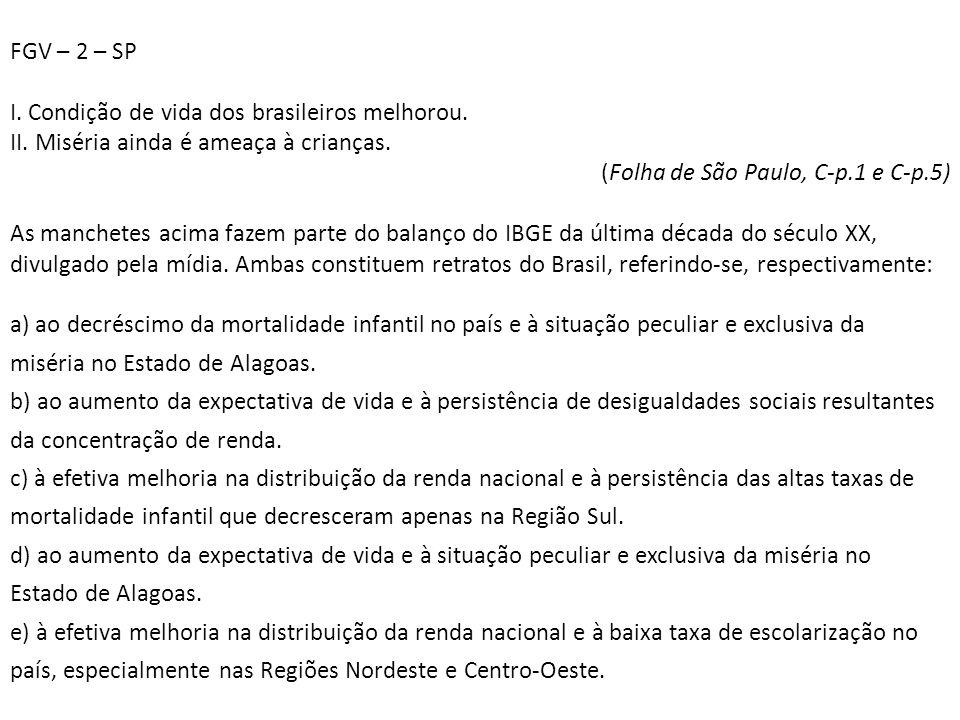 FGV – 2 – SP I. Condição de vida dos brasileiros melhorou. II. Miséria ainda é ameaça à crianças. (Folha de São Paulo, C-p.1 e C-p.5)