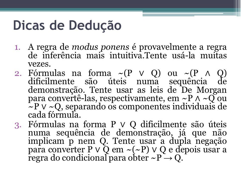 Dicas de Dedução A regra de modus ponens é provavelmente a regra de inferência mais intuitiva.Tente usá-la muitas vezes.