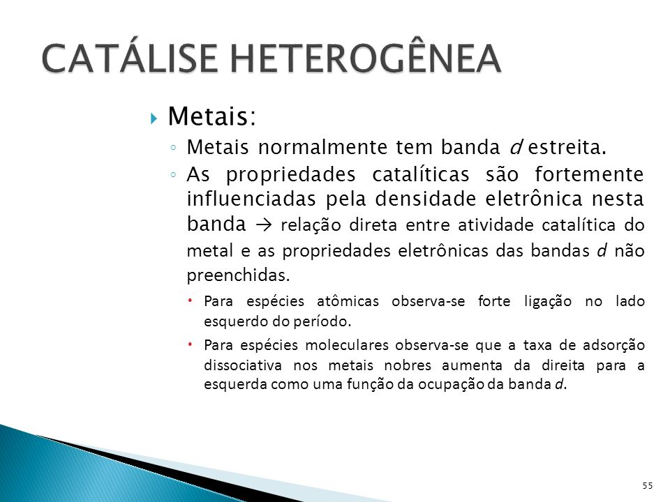 CATÁLISE HETEROGÊNEA Metais: Metais normalmente tem banda d estreita.