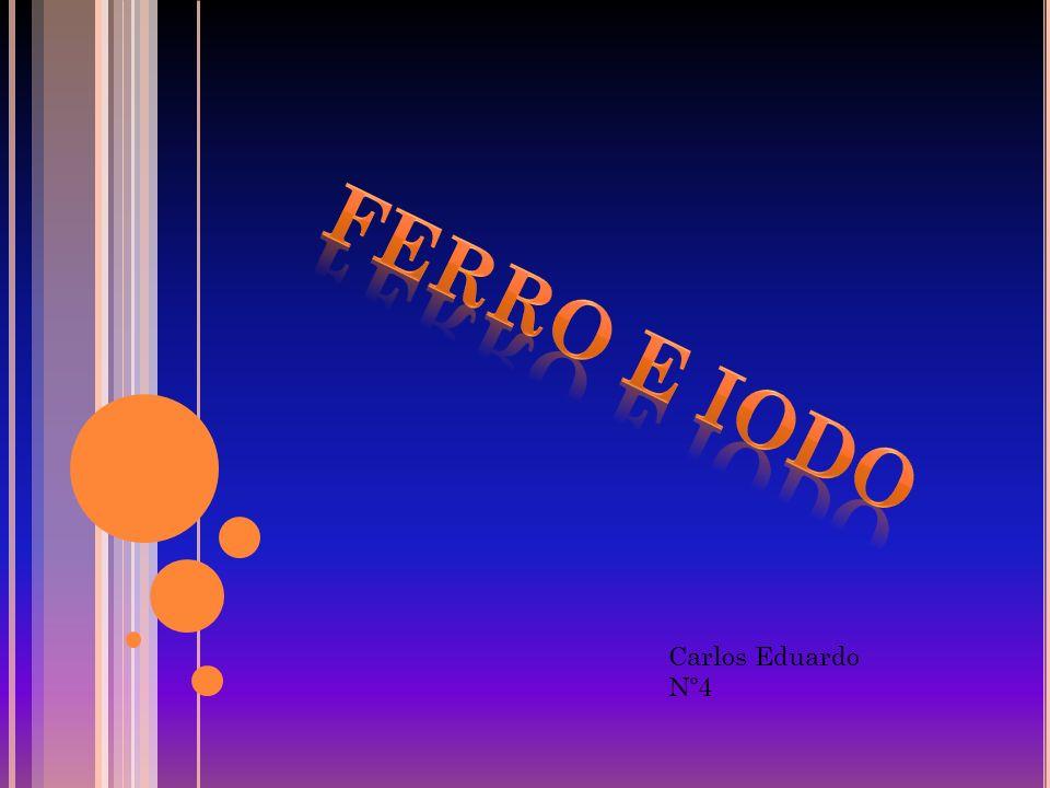 Ferro e Iodo Carlos Eduardo Nº4