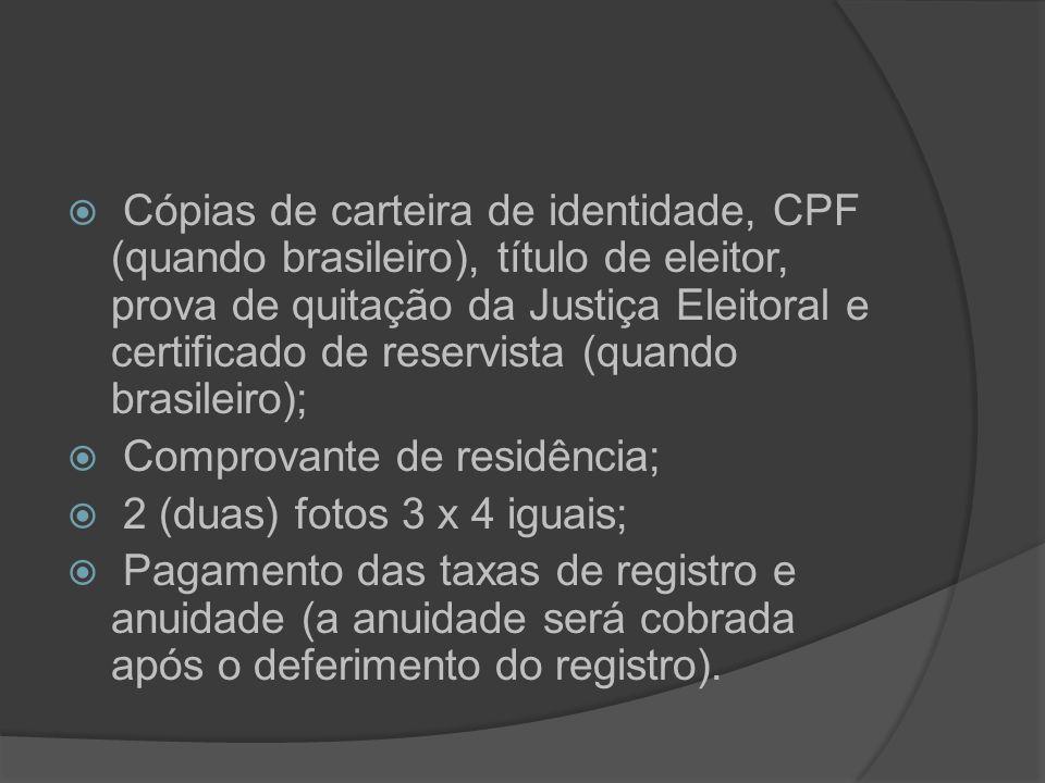 Cópias de carteira de identidade, CPF (quando brasileiro), título de eleitor, prova de quitação da Justiça Eleitoral e certificado de reservista (quando brasileiro);