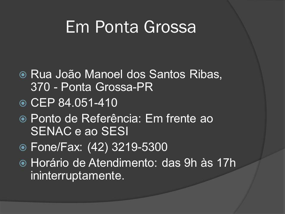 Em Ponta Grossa Rua João Manoel dos Santos Ribas, 370 - Ponta Grossa-PR. CEP 84.051-410. Ponto de Referência: Em frente ao SENAC e ao SESI