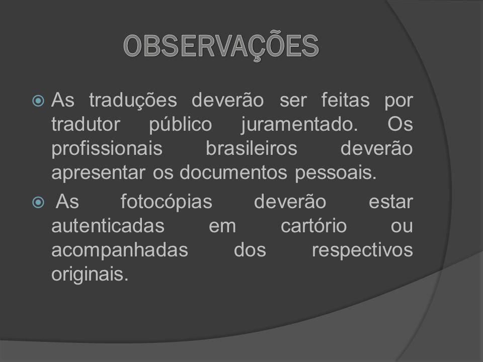 OBSERVAÇÕES As traduções deverão ser feitas por tradutor público juramentado. Os profissionais brasileiros deverão apresentar os documentos pessoais.