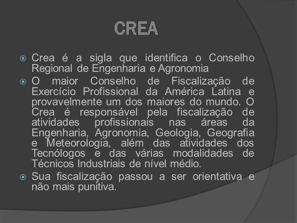 CREA Crea é a sigla que identifica o Conselho Regional de Engenharia e Agronomia.