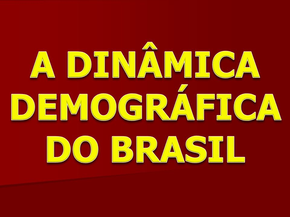 A DINÂMICA DEMOGRÁFICA DO BRASIL