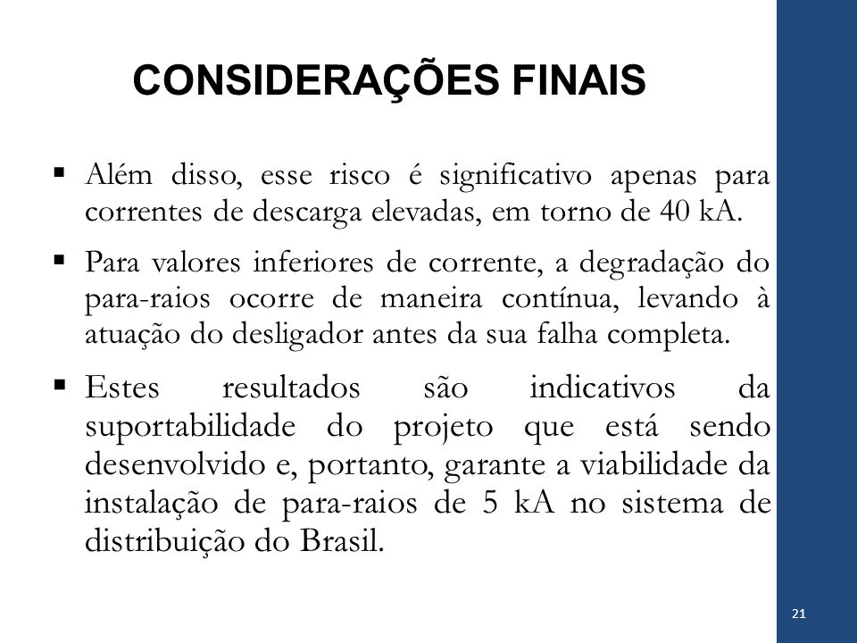 CONSIDERAÇÕES FINAIS Além disso, esse risco é significativo apenas para correntes de descarga elevadas, em torno de 40 kA.