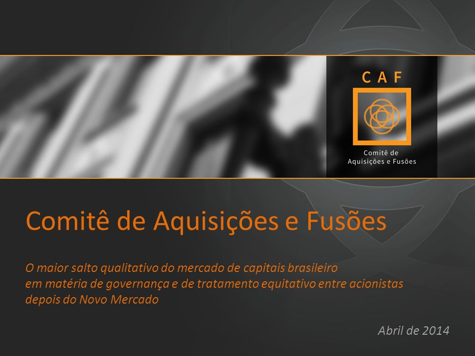 Comitê de Aquisições e Fusões O maior salto qualitativo do mercado de capitais brasileiro em matéria de governança e de tratamento equitativo entre acionistas depois do Novo Mercado