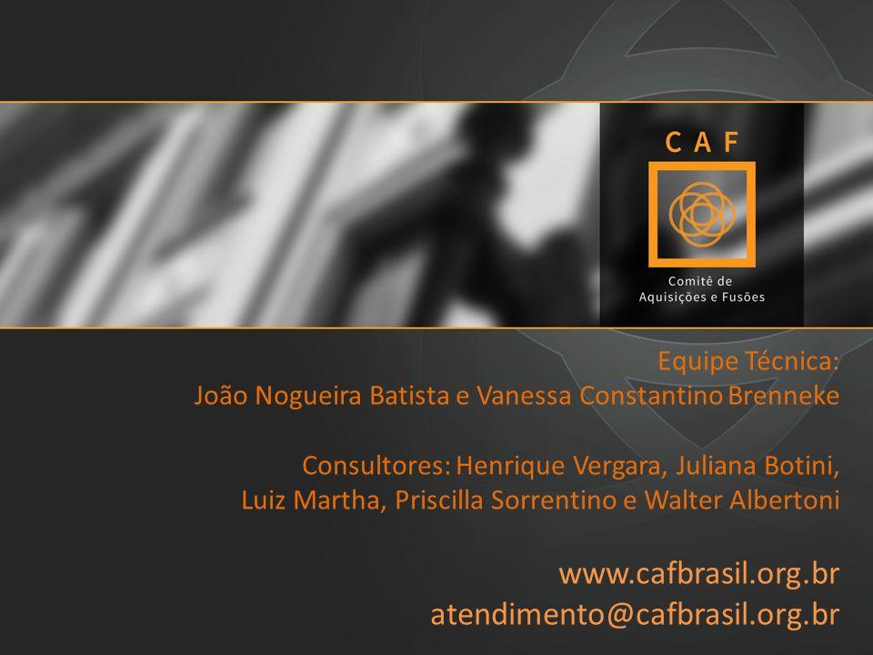 Equipe Técnica: João Nogueira Batista e Vanessa Constantino Brenneke Consultores: Henrique Vergara, Juliana Botini, Luiz Martha, Priscilla Sorrentino e Walter Albertoni www.cafbrasil.org.br atendimento@cafbrasil.org.br