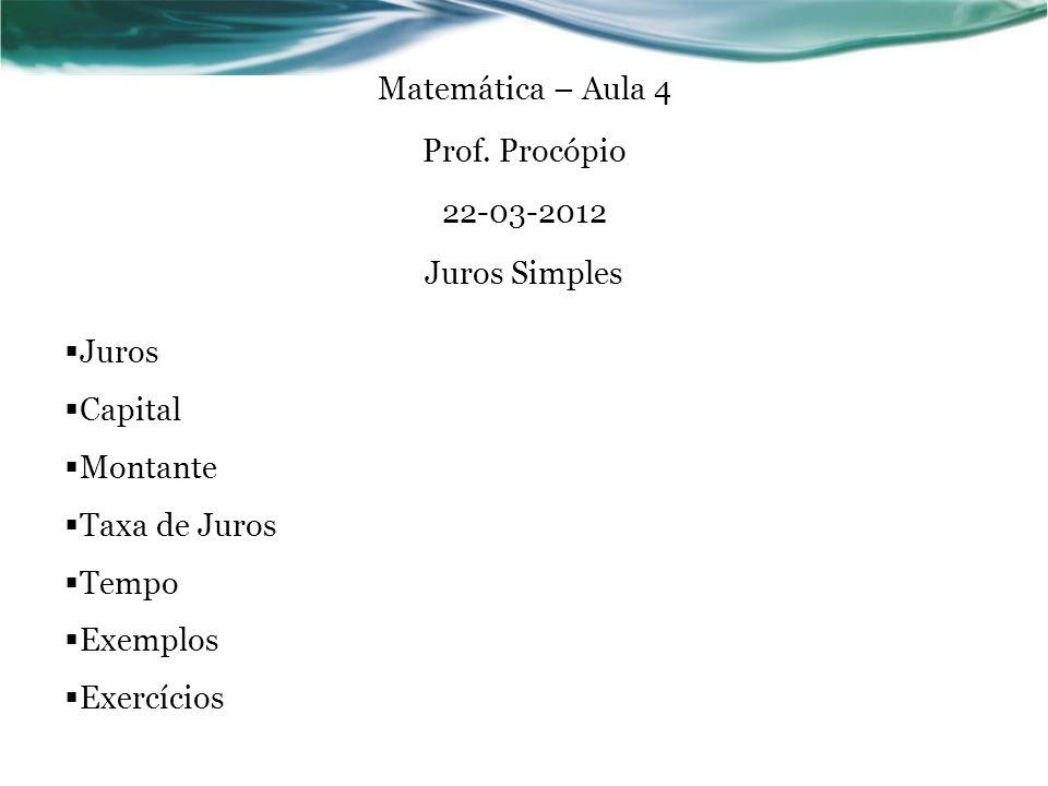 Matemática – Aula 4 Prof. Procópio 22-03-2012 Juros Simples Juros