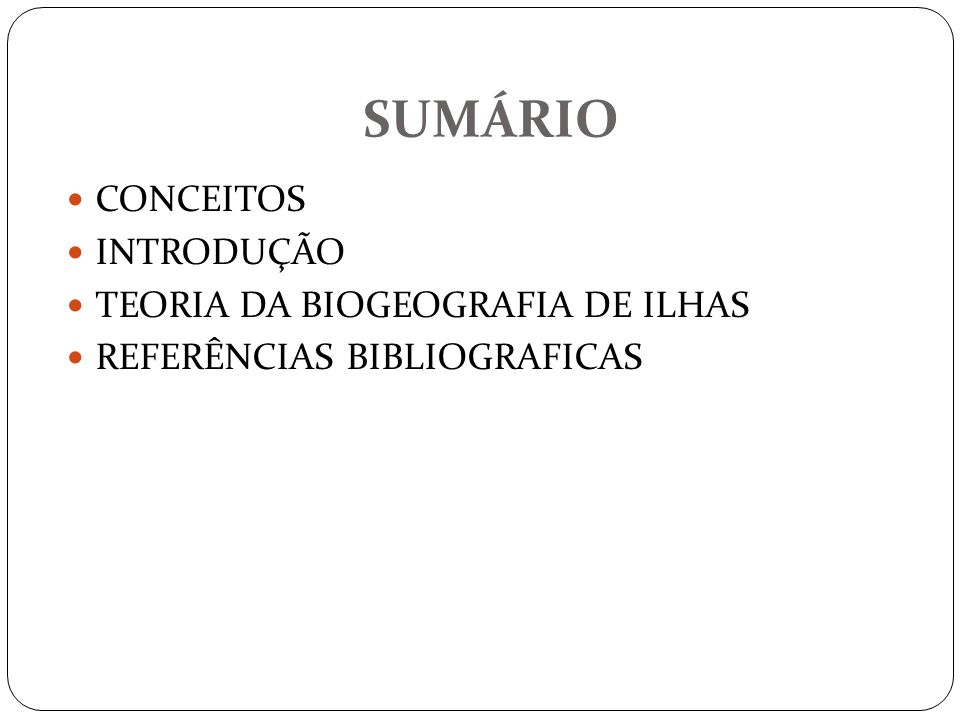 SUMÁRIO CONCEITOS INTRODUÇÃO TEORIA DA BIOGEOGRAFIA DE ILHAS