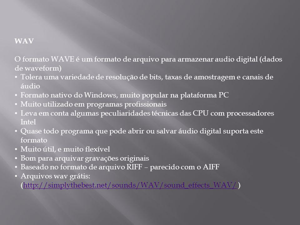 WAV O formato WAVE é um formato de arquivo para armazenar audio digital (dados de waveform)