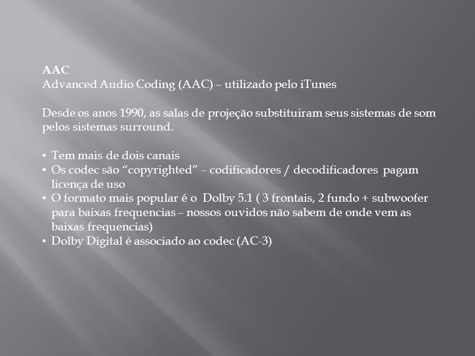 AAC Advanced Audio Coding (AAC) – utilizado pelo iTunes.
