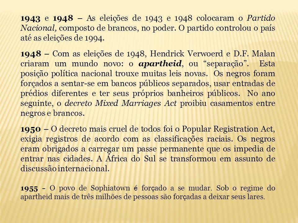 1943 e 1948 – As eleições de 1943 e 1948 colocaram o Partido Nacional, composto de brancos, no poder. O partido controlou o país até as eleições de 1994.