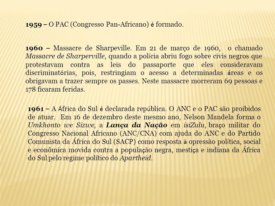 1959 – O PAC (Congresso Pan-Africano) é formado.