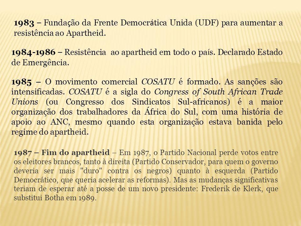 1983 – Fundação da Frente Democrática Unida (UDF) para aumentar a resistência ao Apartheid.