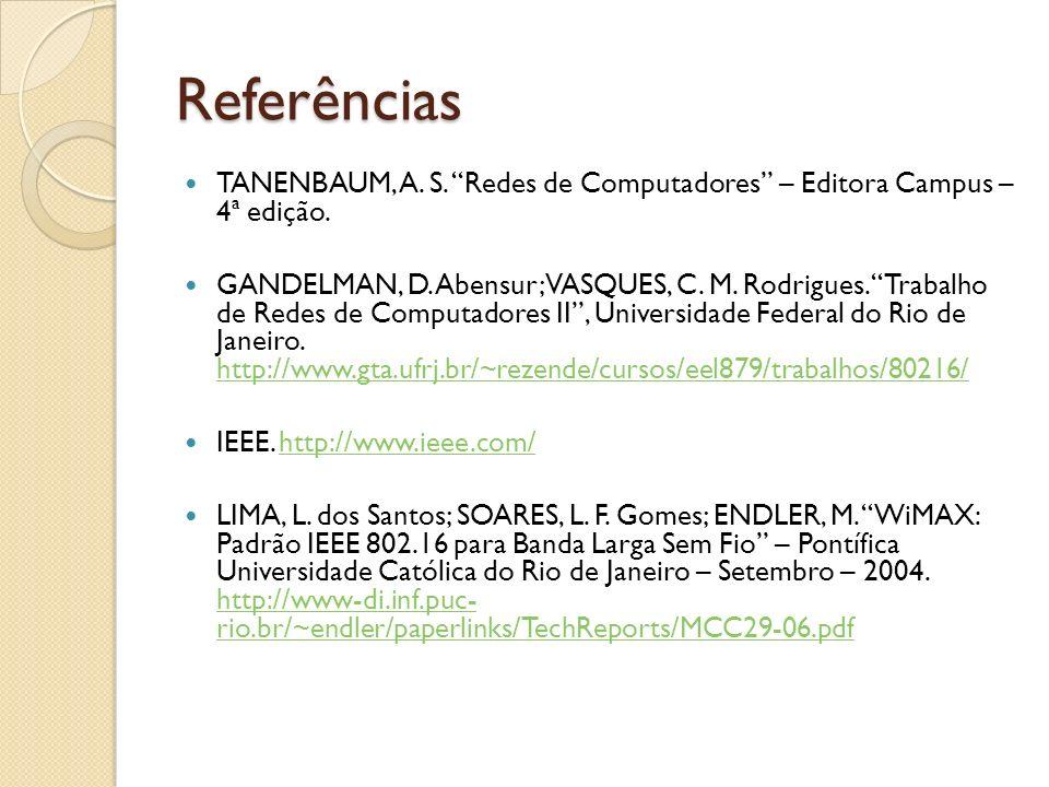 Referências TANENBAUM, A. S. Redes de Computadores – Editora Campus – 4ª edição.
