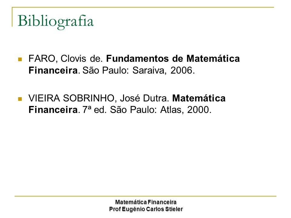Bibliografia FARO, Clovis de. Fundamentos de Matemática Financeira. São Paulo: Saraiva, 2006.