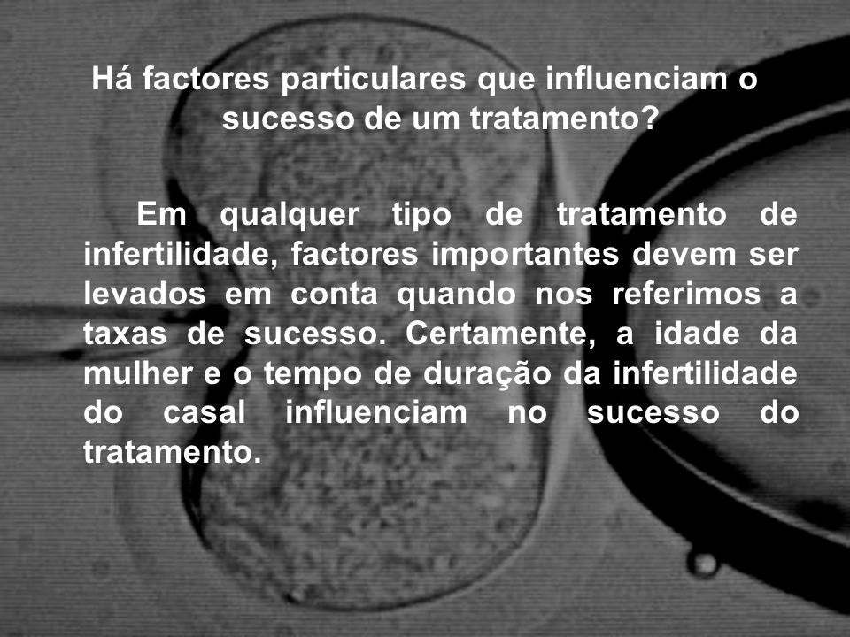 Há factores particulares que influenciam o sucesso de um tratamento
