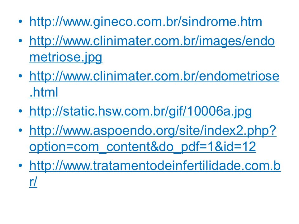 http://www.gineco.com.br/sindrome.htm http://www.clinimater.com.br/images/endo metriose.jpg. http://www.clinimater.com.br/endometriose .html.