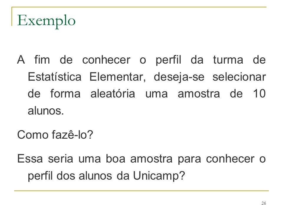 Exemplo A fim de conhecer o perfil da turma de Estatística Elementar, deseja-se selecionar de forma aleatória uma amostra de 10 alunos.