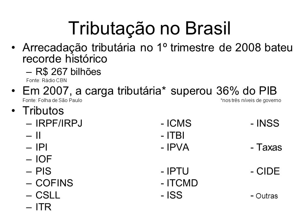 Tributação no Brasil Arrecadação tributária no 1º trimestre de 2008 bateu recorde histórico. R$ 267 bilhões.