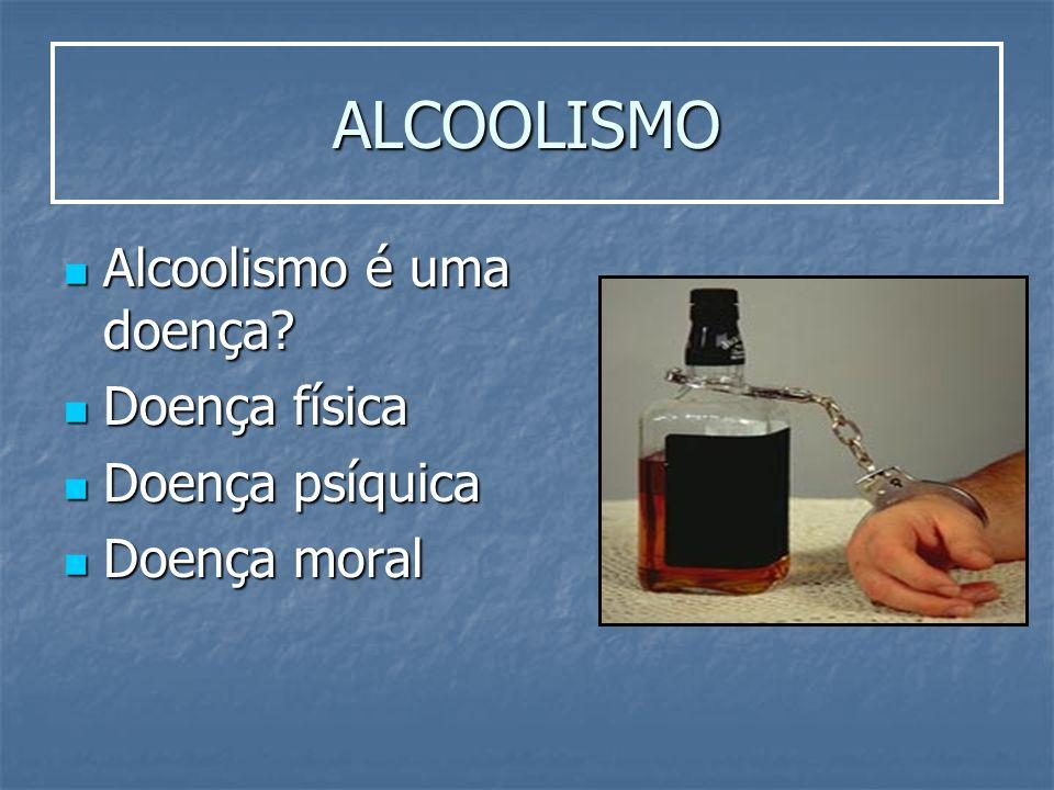 ALCOOLISMO Alcoolismo é uma doença Doença física Doença psíquica