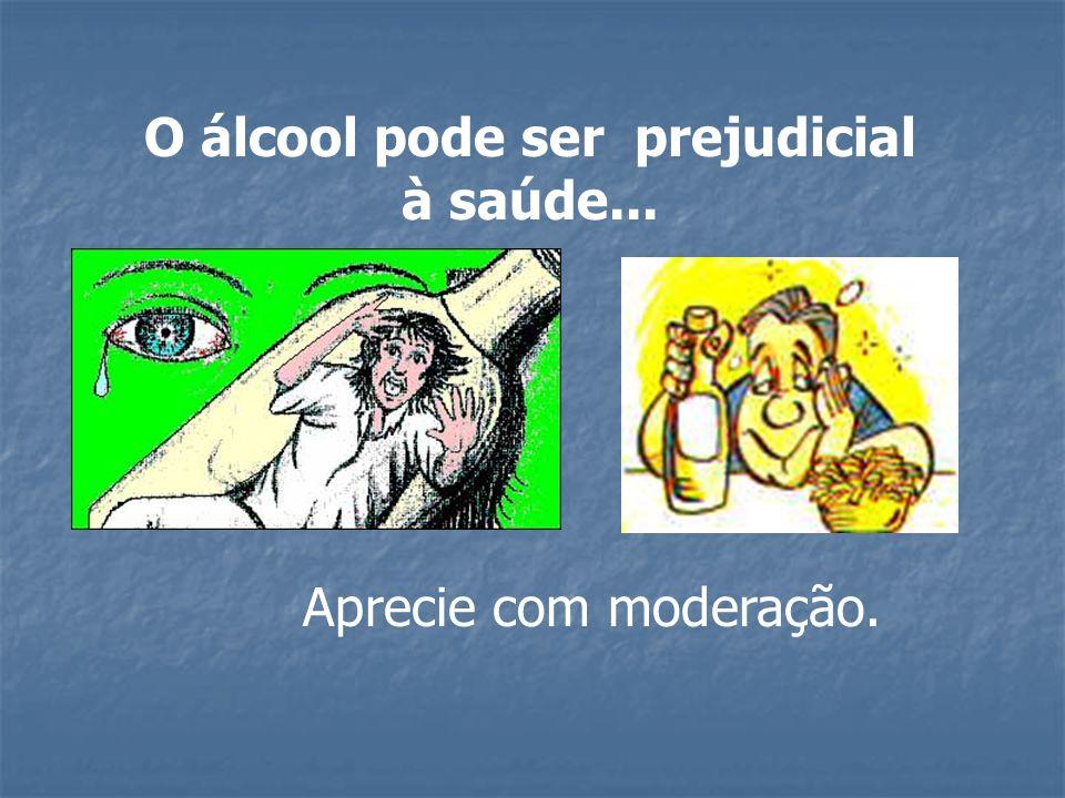 O álcool pode ser prejudicial à saúde...