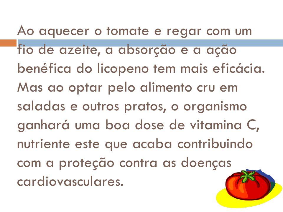 Ao aquecer o tomate e regar com um fio de azeite, a absorção e a ação benéfica do licopeno tem mais eficácia.