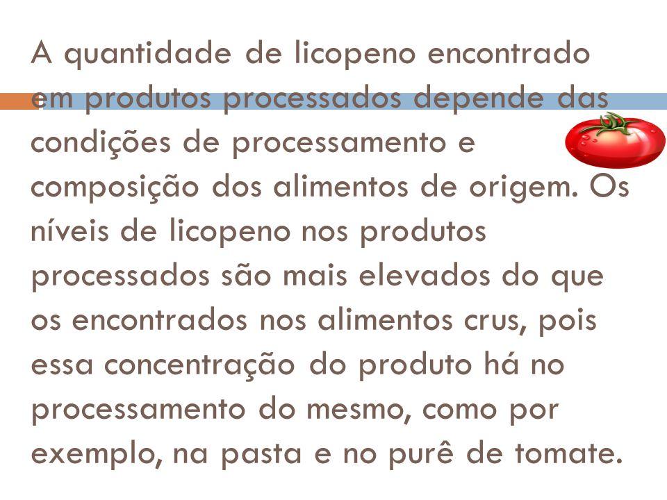 A quantidade de licopeno encontrado em produtos processados depende das condições de processamento e composição dos alimentos de origem.