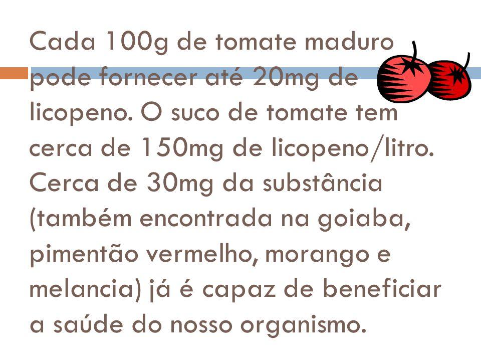 Cada 100g de tomate maduro pode fornecer até 20mg de licopeno
