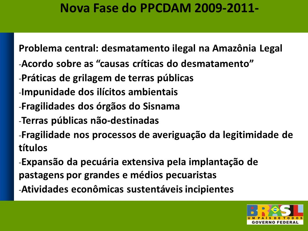 Nova Fase do PPCDAM 2009-2011- Problema central: desmatamento ilegal na Amazônia Legal. Acordo sobre as causas críticas do desmatamento