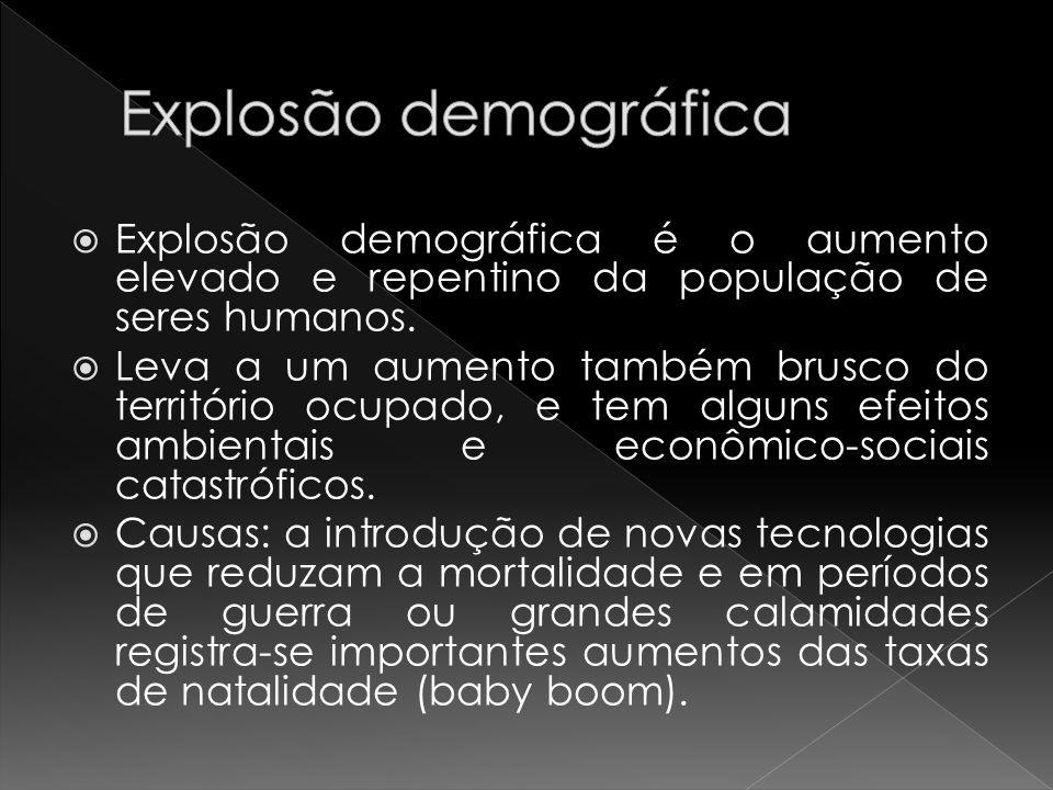 Explosão demográfica Explosão demográfica é o aumento elevado e repentino da população de seres humanos.