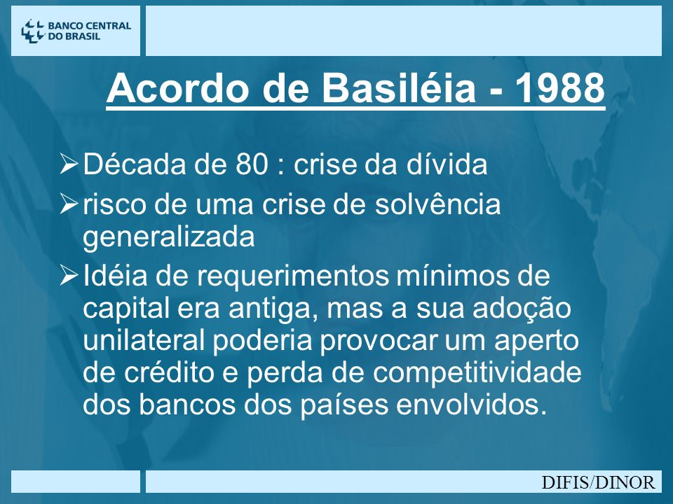 Acordo de Basiléia - 1988 Década de 80 : crise da dívida