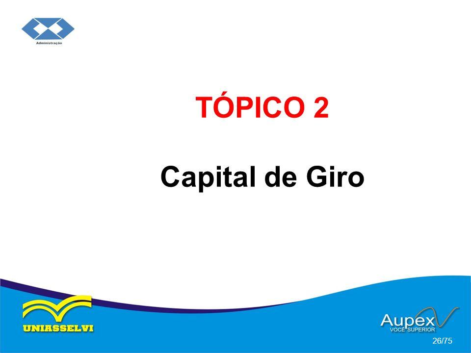 TÓPICO 2 Capital de Giro 26/75
